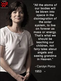 -Carolyn Porco, on Science Secular Humanism, Atheist Quotes, Athiest, Anti Religion, Question Everything, Critical Thinking, Peta, Philosophy, Knowledge