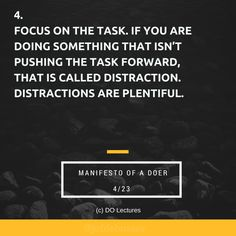 4. Focus on the task. If you are doing something that isn't pushing the task forward, that is called distraction. Distractions are plentiful. But remember, distractions stop you from doing.   #quote #inspire #inspiration #qotd #quotes #entrepreneur #success #change #motivation #wisdom #workhard #work #motivational #passion