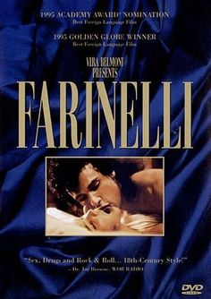 Farinelli  In the 18th century, no man was more famous, more beloved, or more celebrated than the man called Farinelli. The amazing true story of the world famous castrato comes brilliantly to life in a sumptuous and sexy drama of high notes and even higher passions. With all the charisma, talent, drive and success of a modern-day rock star, Farinelli had everything: money, talent, fame, women… and the voice of an angel.  http://www.musicdownloadsstore.com/farinelli/