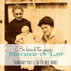 31 Days of Mom Memes: Be kind to your mother-in-law. Someday you'll be in her shoes. From Time Out with Becky Kopitzke: devotions for moms and wives.