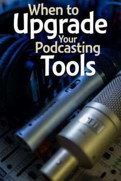 Microphones, mixers, software, and more #podcasting tools can help you podcast better, but here are 5 ways to decide when it's worth upgrading your #podcast equipment.