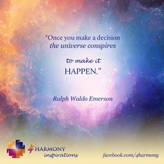 """""""Once you make a decision the universe conspires to make it happen."""""""