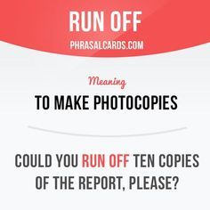 """""""Run off"""" means """"to make photocopies"""". Example: Could you run off ten copies of the report, please?"""