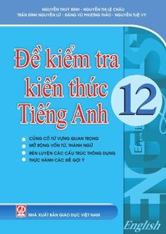 Đề Kiểm Tra Kiến Thức Tiếng Anh 12 (NXB Giáo Dục 2010) - Nguyễn Thúy Bình, 151 Trang | Sách Việt Nam