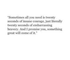 Yup. I thought about this while I texted my crush telling him how I felt. We've been together for about a month now. It doesn't always work out how you want but just be brave. He's just a person. What's the worst that could happen. Him saying I don't feel the same. Okay well now you can get over him now that you know for sure and move on with life. There's more fish in the sea