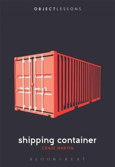 Object Lessons is a series of short, beautifully designed books about the hidden lives of ordinary things. The shipping container is all around: whizzing by on the highway, trundling past on rails, un