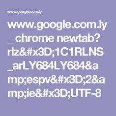 www.google.com.ly _ chrome newtab?  rlz=1C1RLNS_arLY684LY684&espv=2&ie=UTF-8