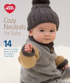 Cozy Neutrals For Baby - 7 knit and 7 crochet patterns for baby, all in neutral colored yarns.