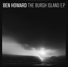 Ben Howard  - Burgh Island LP Unbelievably awesome. It's only four songs long, but I have had it on repeat for a week straight.
