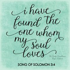 SVG & PNG - I have found the one whom my soul loves Song of Solomon Bible Verses Quotes, Bible Scriptures, Faith Quotes, Love Quotes, Inspirational Quotes, Bible Book, Scripture Art, Motivational, Thinking Of You Today