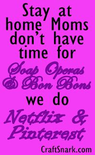 Craft Snark: Soap Operas and Bon Bons Crafts To Make, Fun Crafts, Great Quotes, Me Quotes, Craft Projects, Projects To Try, Creative Home, Have Time, Signage