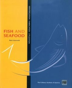 Guide to Fish and Seafood Identification, Fabrication and Utilization-definitive guide to purchasing and fabricating fish and shellfish for professional chefs, foodservice personnel, culinarians, and food enthusiasts.