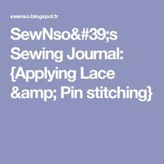 SewNso's Sewing Journal: {Applying Lace & Pin stitching}