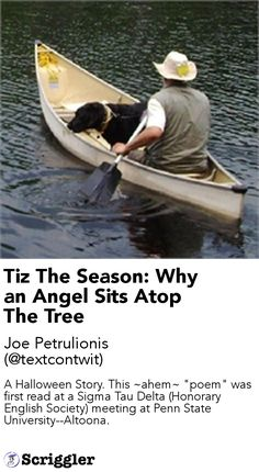 """Tiz The Season: Why an Angel Sits Atop The Tree by Joe Petrulionis (@textcontwit) https://scriggler.com/detailPost/story/115386 A Halloween Story. This ~ahem~ """"poem"""" was first read at a Sigma Tau Delta (Honorary English Society) meeting at Penn State University--Altoona."""