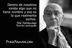 Frases de José Saramago - Frases de Personalidad - Frase Famosa. Consiga gratis la colección completa de las Mejores Frases de la Historia de la Humanidad en http://www.frasefamosa.com