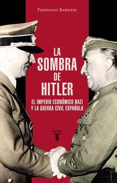 La sombra de Hitler : el imperio económico nazi y la Guerra Civil española / Pierpaolo Barbieri http://fama.us.es/record=b2694310~S5*spi