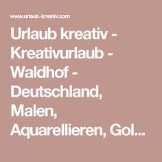 Urlaub kreativ - Kreativurlaub - Waldhof - Deutschland, Malen, Aquarellieren, Goldschmieden / Schmuck, Musik