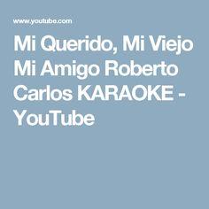 Mi Querido, Mi Viejo Mi Amigo Roberto Carlos KARAOKE - YouTube