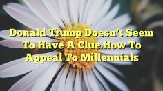 Donald Trump Doesn't Seem To Have A Clue How To Appeal To Millennials - http://doublebabystrollerreviews.net/donald-trump-doesnt-seem-to-have-a-clue-how-to-appeal-to-millennials/  Visit http://doublebabystrollerreviews.net for more info.