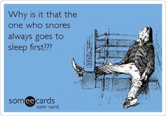 LOL, Not that it matters anyway: With the snorers that I know, their snores wake you up!!!!