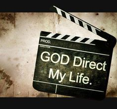 ♥ I LOVE this ONE....My dream was to direct a movie but instead GOD shall DIRECT my Life!!! =))