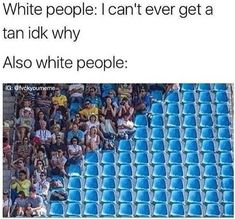 White People: I Can't Ever Get A Tan Idk Why Also. ~ Memes curates only the best funny online content. The Ultimate cure to boredom with a daily fix of haha, hehe and jaja's. Funny Cute, The Funny, Hilarious, Dankest Memes, Funny Memes, Jokes, Lol, Trending Memes, Just For Laughs