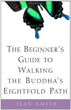 The Beginner's Guide to Walking the Buddha's Eightfold Path by Jean Smith,http://www.amazon.com/dp/0609808966/ref=cm_sw_r_pi_dp_TXLqtb02VQHMDA5T