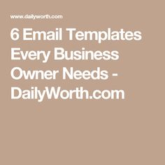 6 Email Templates Every Business Owner Needs - DailyWorth.com