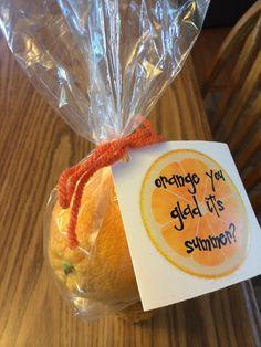 Orange you glad it's summer? Teacher gift.