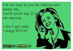 Yup! Never have the balls without your friends or family or the Internet!! lmmfao she can't say shit to my face