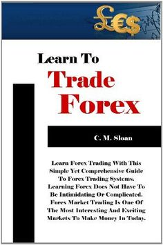 http://forexpins.com/learn-to-trade-forex-learn-forex-trading-with-this-simple-yet-comprehensive-guide-to-forex-trading-systems-learning-forex-does-not-have-to-be-intimidating-and-exciting-markets-to-make-money-in-t/ As someone who has traded Forex markets for many years, I can without a doubt say that I have learned some very painful (and very costly) lessons along the way. And if I had to pass on one recommendation or tip to any new Forex...