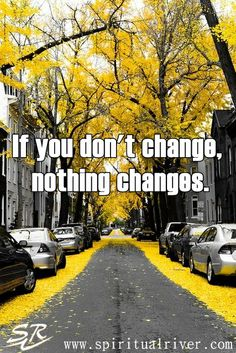 If you don't change, nothing changes.