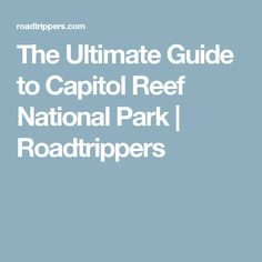 The Ultimate Guide to Capitol Reef National Park | Roadtrippers