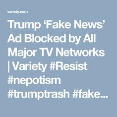 Trump 'Fake News' Ad Blocked by All Major TV Networks   Variety #Resist #nepotism #trumptrash #fakepresident #trumptrainwreck #putinsbitch #unqualified #impeach