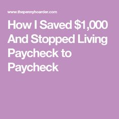 How I Saved $1,000 And Stopped Living Paycheck to Paycheck