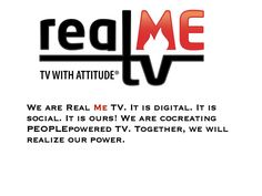 Become part of Real Me TV..Join the MEvolution!