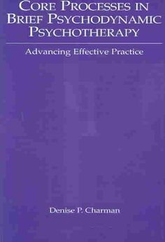 Core Processes in Psychodynamic Psychotherapy: Advancing Effective Practice