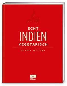 Echt Indien vegetarisch – Vidhu Mittal bringt Indien in die heimische Küche