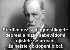 Sigmund Freud: Předtím než si diagnostikujete depresi a nízké sebevědomí… Sigmund Freud, Psychology Quotes, Osho, Read More, Carpe Diem, Quotations, Literature, Jokes, Mindfulness