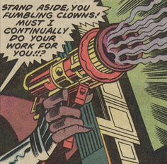Stand aside, you fumbling clowns! Must I continually do your work for you!!? laser space ray gun in comic book