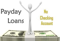 You can receive the fast financial help of up to $1500 for a short time period varying from 2-4 week with Payday Loans No Checking Account. Moreover, you can assure any of your diversified short term needs with the loan total without any restriction.