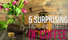 5 Surprising Facts About and Benefits of Coffee
