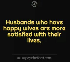 Talk about a no brainer...  Yes, everyone, Ensuring your wife is happy has this odd result in that your wife actually enjoys making you happy. Amazing isn't it... who would have thought it was that easy! Great Quotes, Love Quotes, Inspirational Quotes, Physiological Facts, I Love My Hubby, Fun Facts, Weird Facts, Life Partners, Good Advice