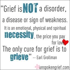 When someone you love dies, grieving their loss is necessary to move forward. Understand that a grieving person will always feel the emptiness in their heart. It's the price we pay for love.