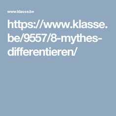 https://www.klasse.be/9557/8-mythes-differentieren/