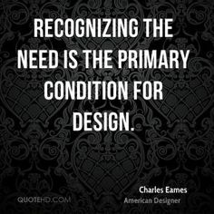 Recognizing the need is the primary condition for design.
