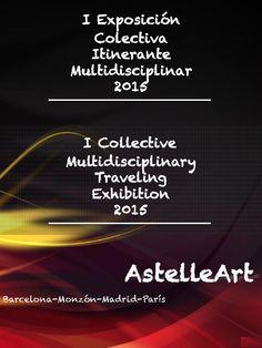 Catálogo I Exposición Colectiva Itinerante Multidisciplinar AstelleArt Barcelona-Monzón-Madrid-París