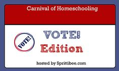 Carnival of Homeschool : Vote! Homeschool Blogs, Homeschooling, Election Day, Kindergarten Writing, Writing Process, Social Studies, No Time For Me, How To Find Out, Carnival