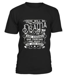 # There Will Be Drama and Singing Tee .  HOW TO ORDER:1. Select the style and color you want:2. Click Reserve it now3. Select size and quantity4. Enter shipping and billing information5. Done! Simple as that!TIPS: Buy 2 or more to save shipping cost!This is printable if you purchase only one piece. so dont worry, you will get yours.Guaranteed safe and secure checkout via:Paypal | VISA | MASTERCARDTag: Thespian, rehearsal, theatre, Theatrical Musical Comedy, dramatic arts, opera, theatrical…