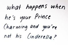 What happens when he's your Prince Charming and you're not his Cinderella?